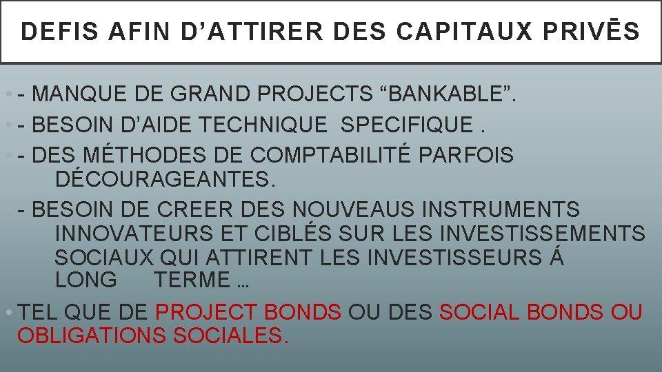 """DEFIS AFIN D'ATTIRER DES CAPITAUX PRIVĒS • - MANQUE DE GRAND PROJECTS """"BANKABLE"""". •"""