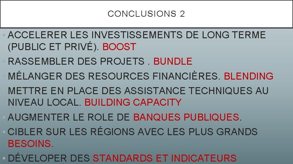 CONCLUSIONS 2 • ACCELERER LES INVESTISSEMENTS DE LONG TERME (PUBLIC ET PRIVÉ). BOOST •