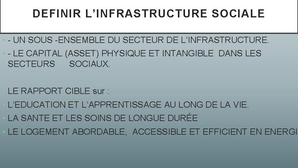 DEFINIR L'INFRASTRUCTURE SOCIALE • - UN SOUS -ENSEMBLE DU SECTEUR DE L'INFRASTRUCTURE. • -
