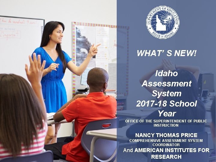 WHAT' S NEW! Idaho Assessment System 2017 -18 School Year OFFICE OF THE SUPERINTENDENT