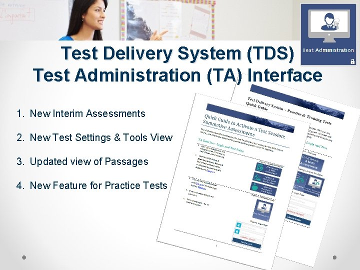 Test Delivery System (TDS) Test Administration (TA) Interface 1. New Interim Assessments 2. New