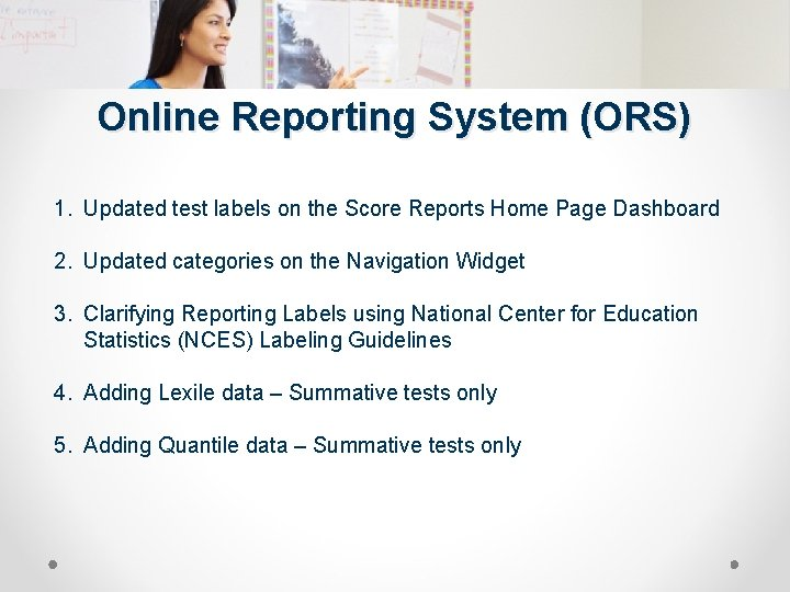Online Reporting System (ORS) 1. Updated test labels on the Score Reports Home Page