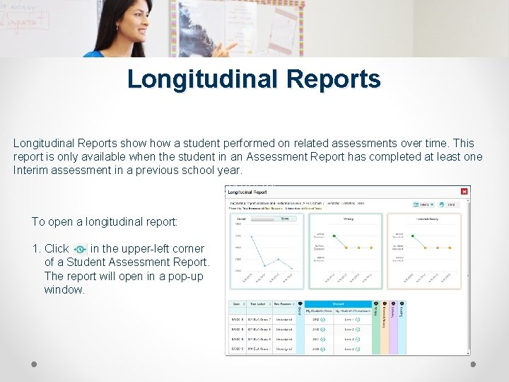 Longitudinal Reports show a student performed on related assessments over time. This report is