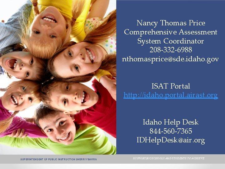 Nancy Thomas Price Comprehensive Assessment System Coordinator 208 -332 -6988 nthomasprice@sde. idaho. gov ISAT