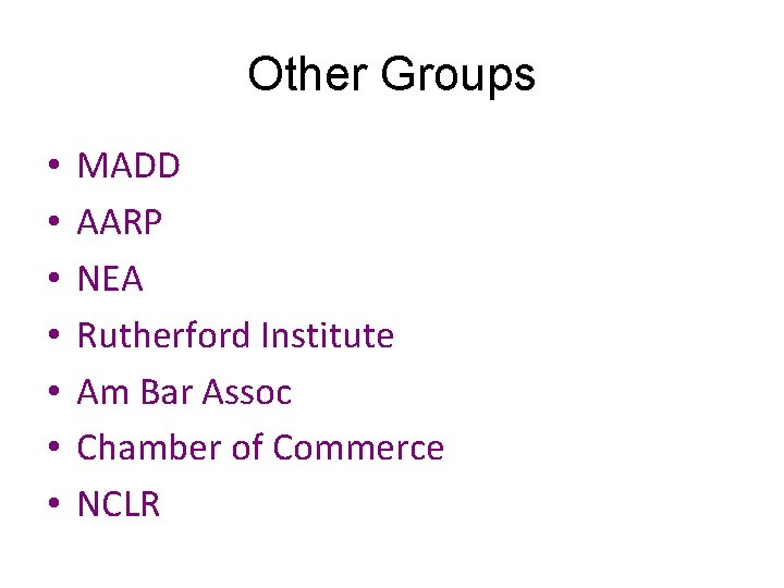 Other Groups • • MADD AARP NEA Rutherford Institute Am Bar Assoc Chamber of