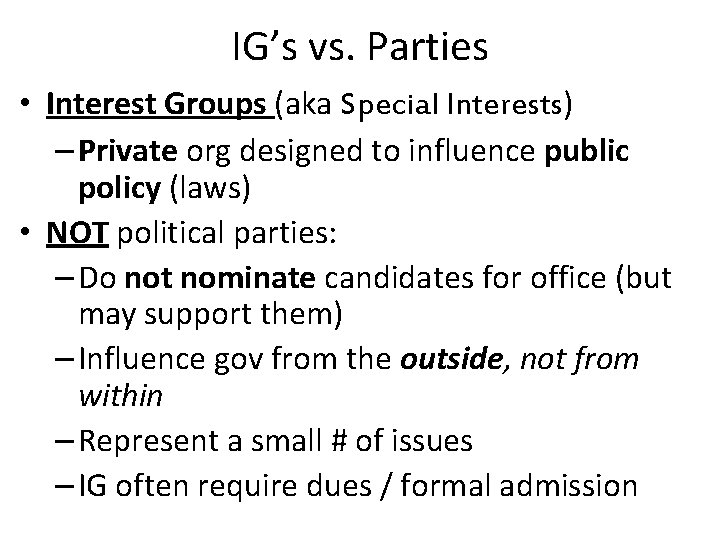 IG's vs. Parties • Interest Groups (aka Special Interests) – Private org designed to