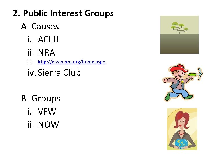 2. Public Interest Groups A. Causes i. ACLU ii. NRA iii. http: //www. nra.