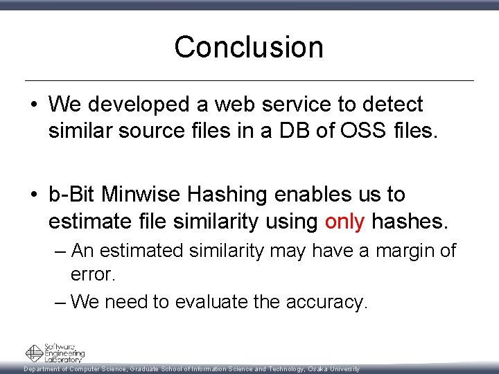 Conclusion • We developed a web service to detect similar source files in a