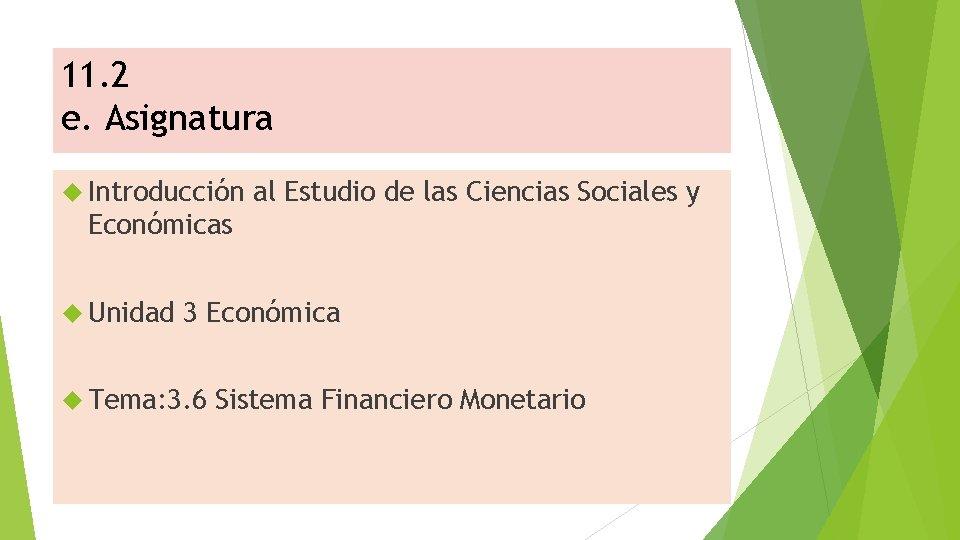 11. 2 e. Asignatura Introducción al Estudio de las Ciencias Sociales y Económicas Unidad