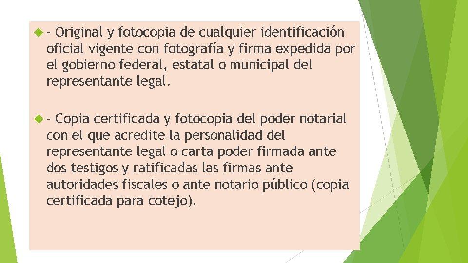 – Original y fotocopia de cualquier identificación oficial vigente con fotografía y firma