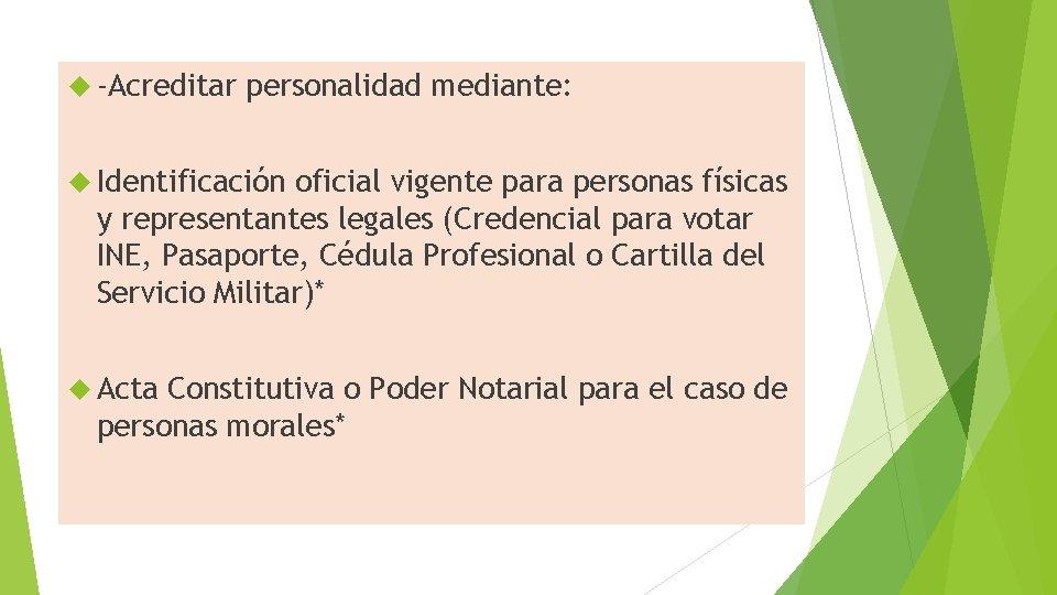 -Acreditar personalidad mediante: Identificación oficial vigente para personas físicas y representantes legales (Credencial