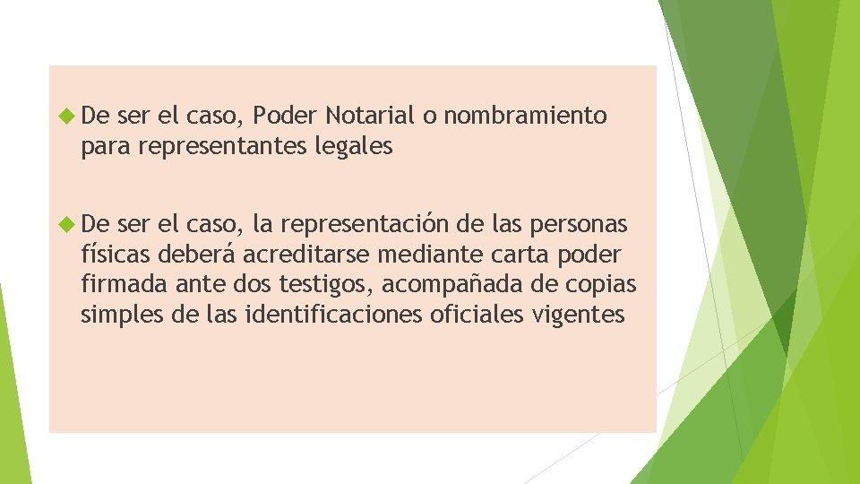 De ser el caso, Poder Notarial o nombramiento para representantes legales De ser