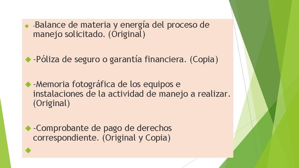 -Balance de materia y energía del proceso de manejo solicitado. (Original) -Póliza de