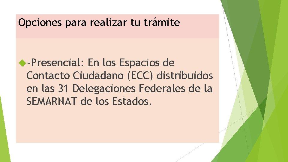 Opciones para realizar tu trámite -Presencial: En los Espacios de Contacto Ciudadano (ECC) distribuidos