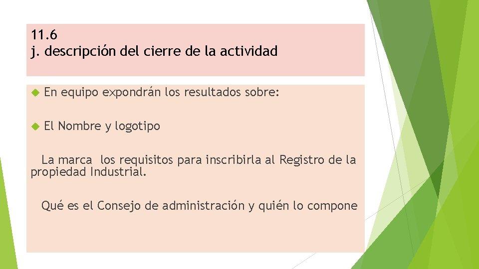 11. 6 j. descripción del cierre de la actividad En equipo expondrán los resultados