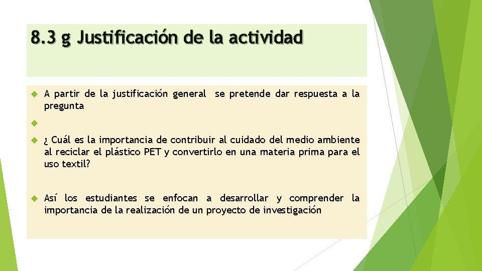 8. 3 g Justificación de la actividad A partir de la justificación general se
