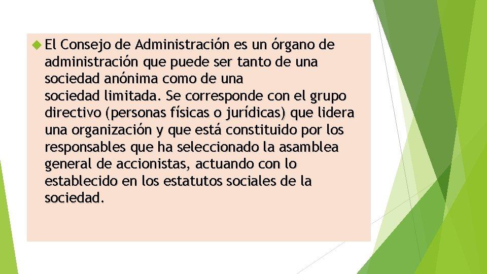 El Consejo de Administración es un órgano de administración que puede ser tanto