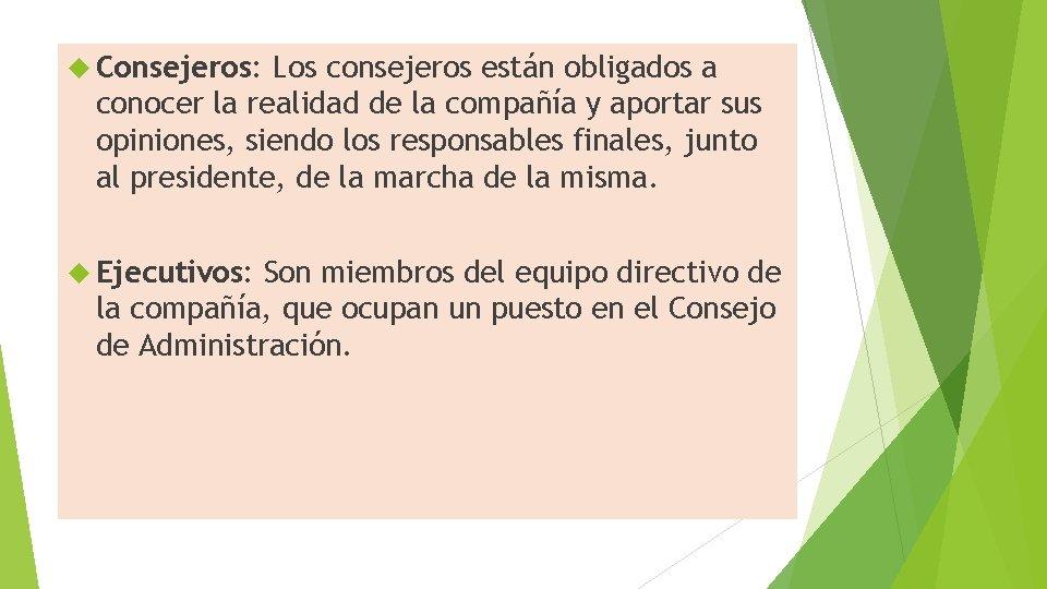 Consejeros: Los consejeros están obligados a conocer la realidad de la compañía y