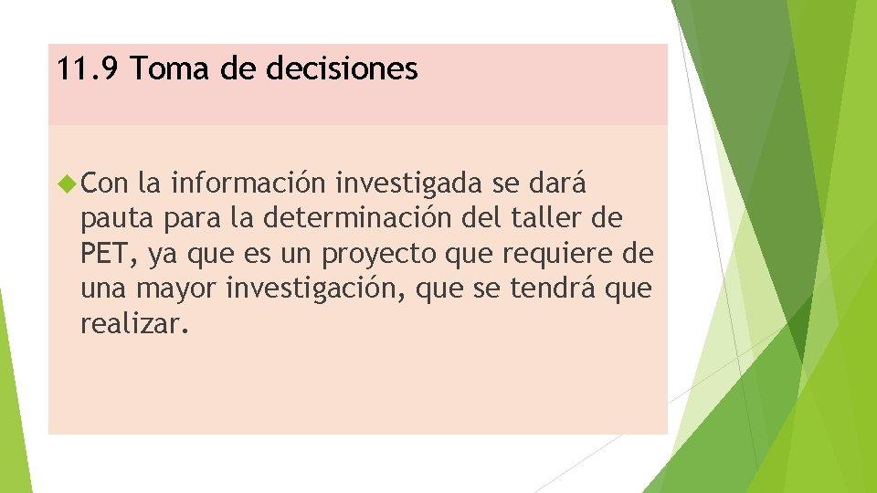 11. 9 Toma de decisiones Con la información investigada se dará pauta para la