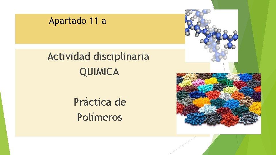 Apartado 11 a Actividad disciplinaria QUIMICA Práctica de Polímeros