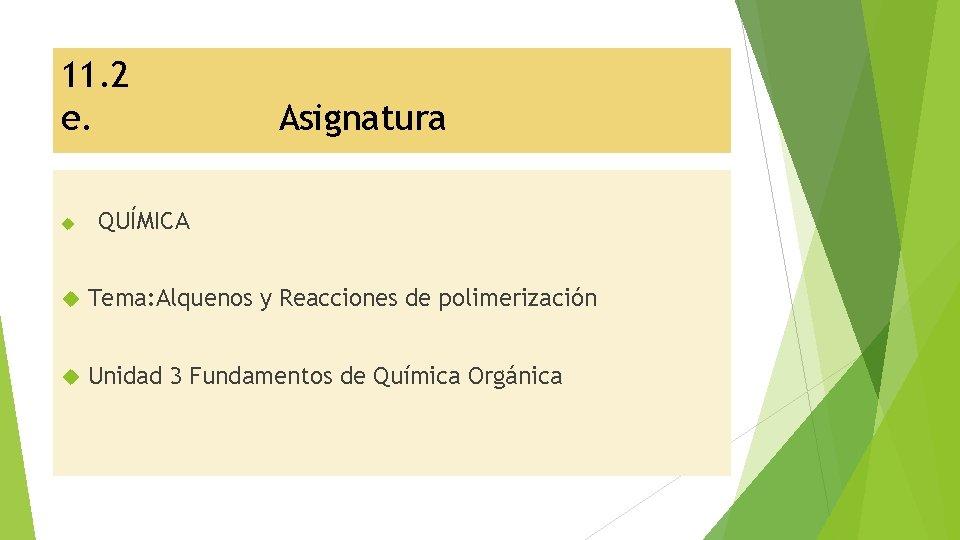 11. 2 e. Asignatura QUÍMICA Tema: Alquenos y Reacciones de polimerización Unidad 3 Fundamentos