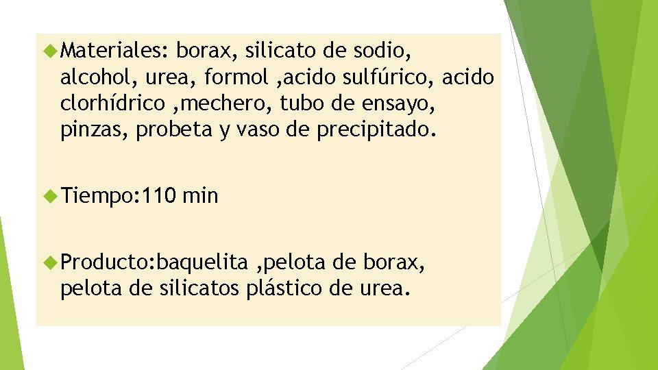 Materiales: borax, silicato de sodio, alcohol, urea, formol , acido sulfúrico, acido clorhídrico