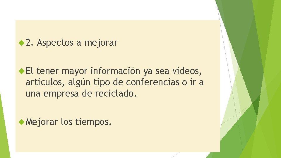 2. Aspectos a mejorar El tener mayor información ya sea videos, artículos, algún