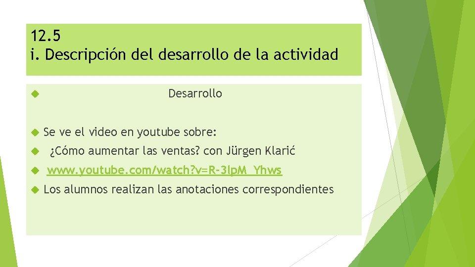 12. 5 i. Descripción del desarrollo de la actividad Desarrollo Se ve el video