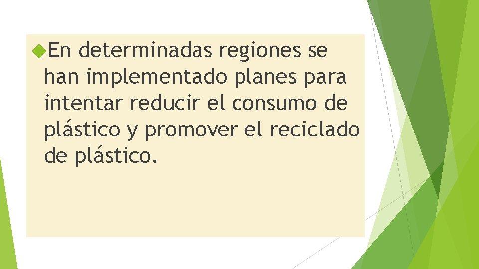 En determinadas regiones se han implementado planes para intentar reducir el consumo de