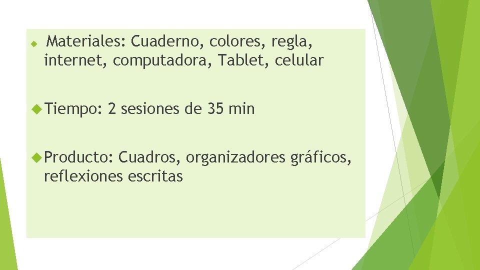 Materiales: Cuaderno, colores, regla, internet, computadora, Tablet, celular Tiempo: 2 sesiones de 35