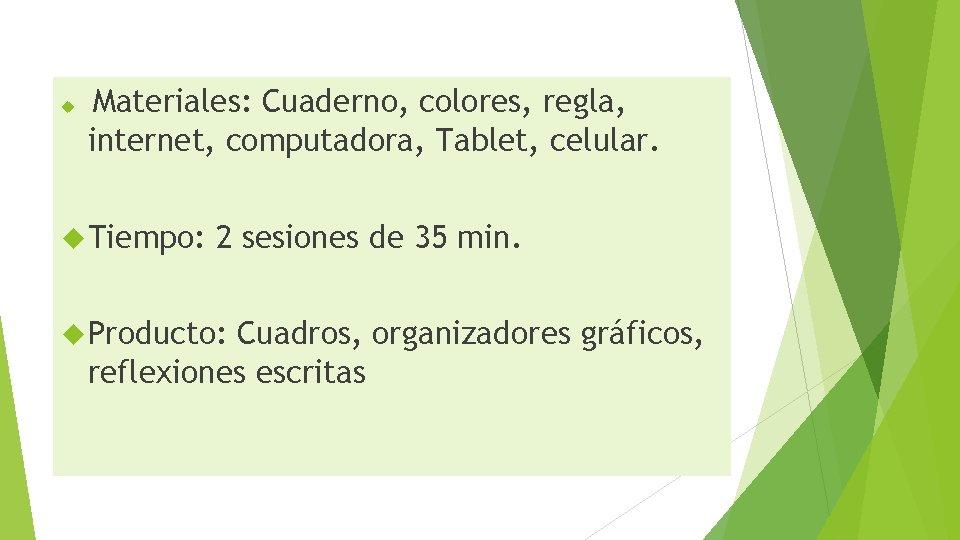 Materiales: Cuaderno, colores, regla, internet, computadora, Tablet, celular. Tiempo: 2 sesiones de 35