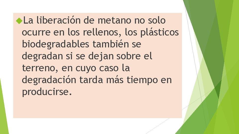 La liberación de metano no solo ocurre en los rellenos, los plásticos biodegradables