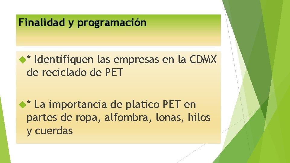 Finalidad y programación * Identifiquen las empresas en la CDMX de reciclado de PET