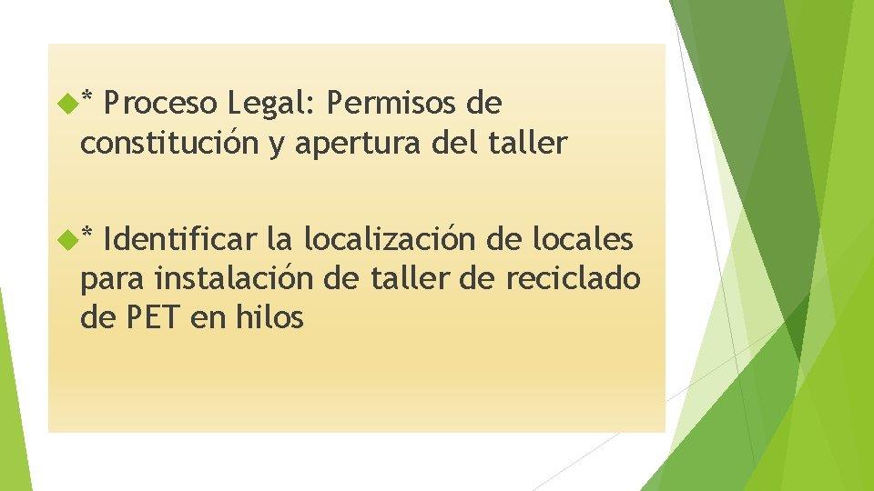 * Proceso Legal: Permisos de constitución y apertura del taller * Identificar la