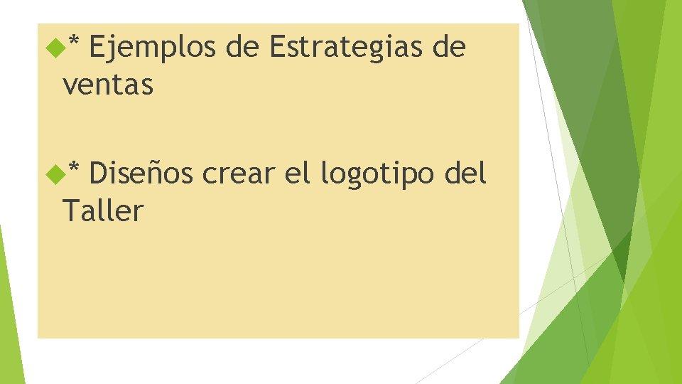 * Ejemplos de Estrategias de ventas * Diseños crear el logotipo del Taller