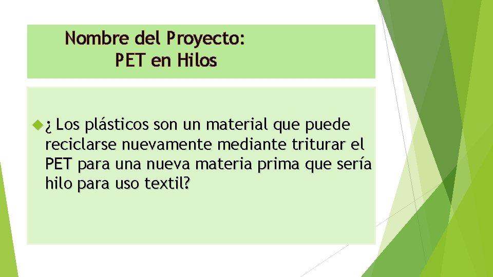 Nombre del Proyecto: PET en Hilos ¿ Los plásticos son un material que puede