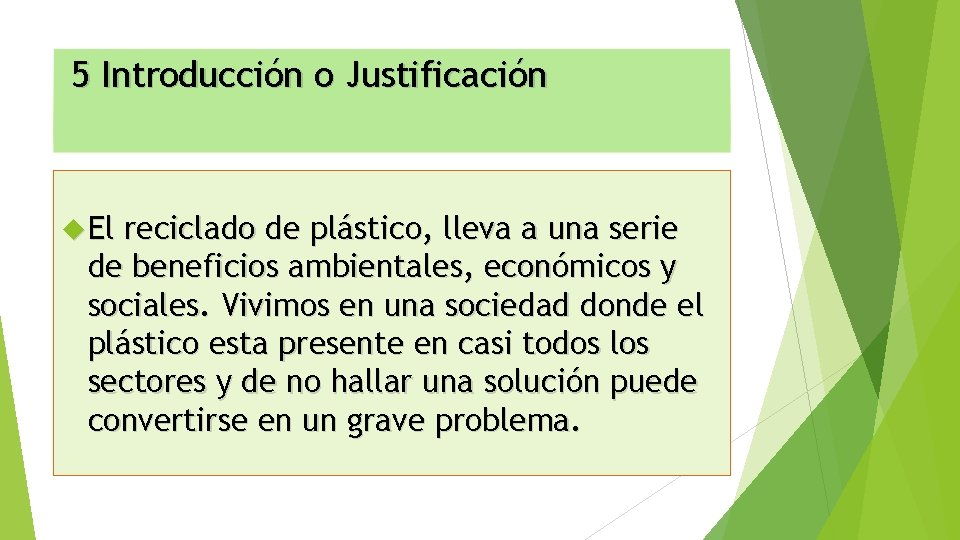 5 Introducción o Justificación El reciclado de plástico, lleva a una serie de beneficios