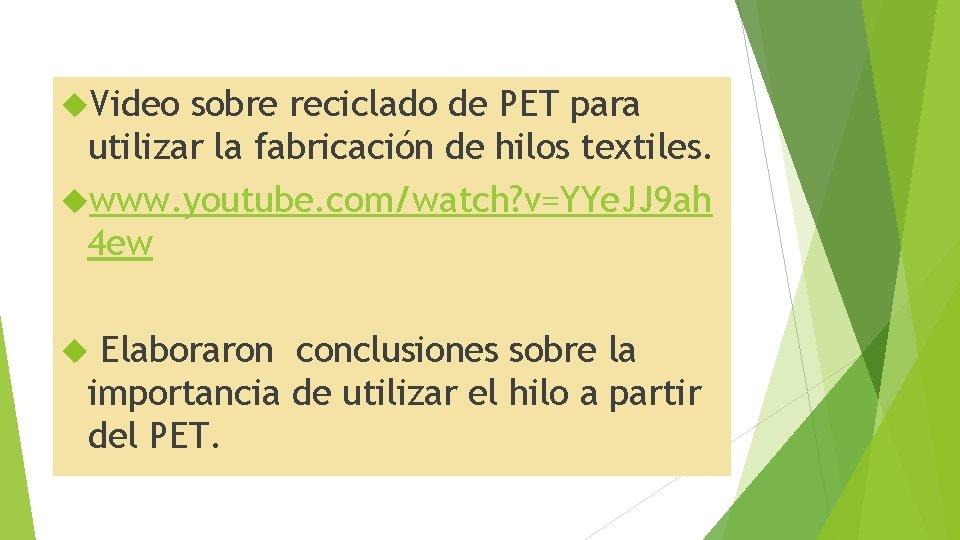 Video sobre reciclado de PET para utilizar la fabricación de hilos textiles. www.