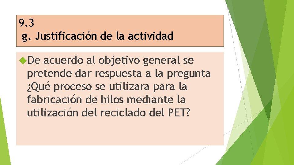 9. 3 g. Justificación de la actividad De acuerdo al objetivo general se pretende