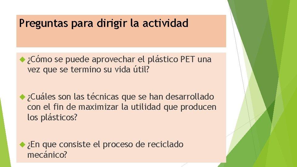 Preguntas para dirigir la actividad ¿Cómo se puede aprovechar el plástico PET una vez