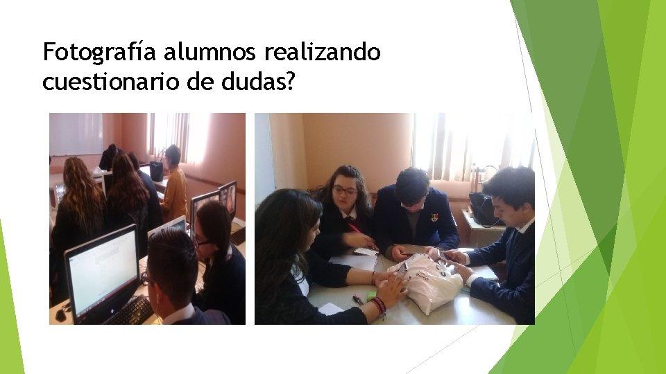 Fotografía alumnos realizando cuestionario de dudas?