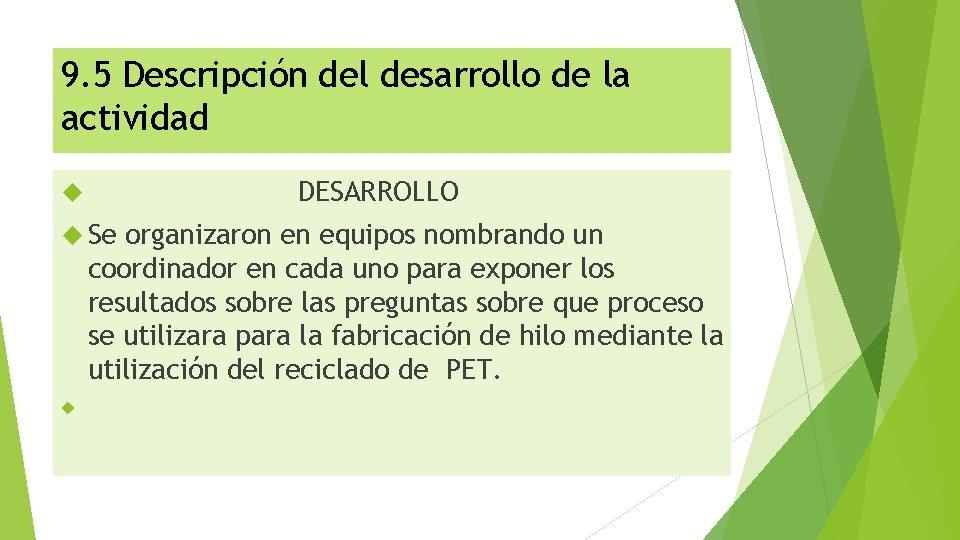 9. 5 Descripción del desarrollo de la actividad DESARROLLO Se organizaron en equipos nombrando