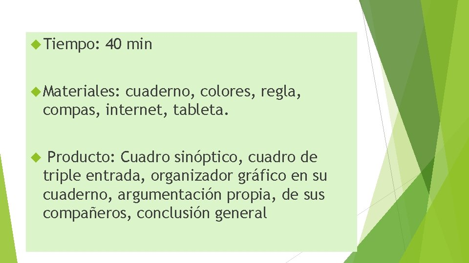Tiempo: 40 min Materiales: cuaderno, colores, regla, compas, internet, tableta. Producto: Cuadro sinóptico,