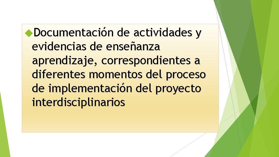 Documentación de actividades y evidencias de enseñanza aprendizaje, correspondientes a diferentes momentos del