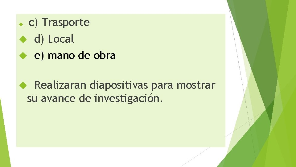 c) Trasporte d) Local e) mano de obra Realizaran diapositivas para mostrar su avance