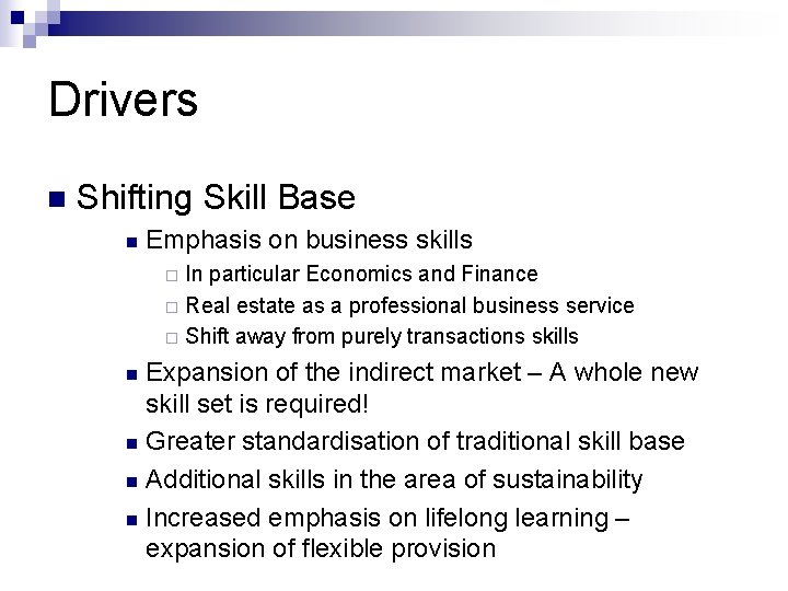 Drivers n Shifting Skill Base n Emphasis on business skills In particular Economics and
