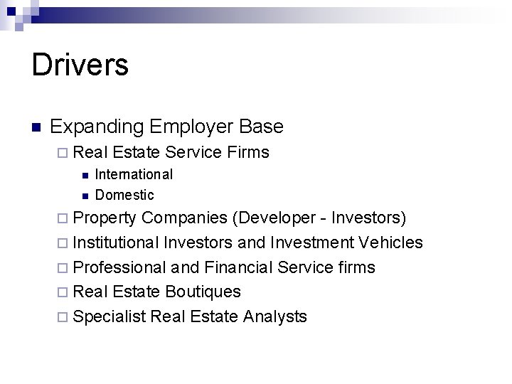 Drivers n Expanding Employer Base ¨ Real n n Estate Service Firms International Domestic