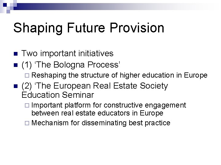 Shaping Future Provision n n Two important initiatives (1) 'The Bologna Process' ¨ Reshaping