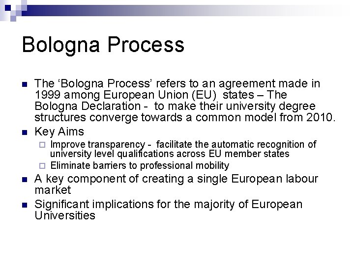Bologna Process n n The 'Bologna Process' refers to an agreement made in 1999