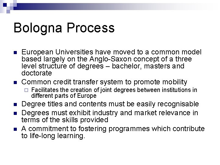 Bologna Process n n European Universities have moved to a common model based largely